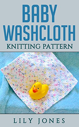 Baby Washcloth Knitting Pattern Kindle Edition By Lilly Jones