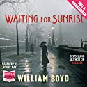 Waiting for Sunrise Audiobook by William Boyd Narrated by Roger May