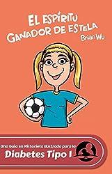 El espíritu ganador de Estela: La Historieta Ilustrada que es una Guía para la Diabetes Tipo 1 (SiGuides (Spanish) nº 2) (Spanish Edition)