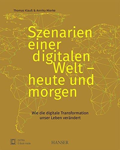 Szenarien einer digitalen Welt - heute und morgen: Wie die digitale Transformation unser Leben verändert Gebundenes Buch – 8. Mai 2017 Thomas Klauß Annika Mierke 3446452028 Technik allgemein