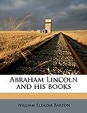 Abraham Lincoln and His Books, William Eleazar Barton, 1176490842