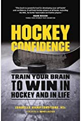 Hockey Confidence: Train Your Brain to Win in Hockey and in Life Paperback