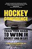 Hockey Confidence: Train Your Brain to Win in Hockey and in Life