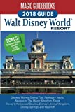 Magic Guidebooks Walt Disney World 2018: Secrets, Money-Saving Tips, FastPass+ Hacks, Hidden Mickeys, Covers Magic Kingdom, Epcot, Disney Hollywood ... plus Universal Studios Orlando, and Beyond!