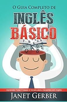 Inglês: O Guia Completo de Inglês Basico: Aprender Falar Frases e Vocabulario Iniciantes em Inglês por [Gerber, Janet]