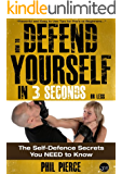 How to Defend Yourself in 3 Seconds (or Less!): The Self Defense Secrets You NEED to Know! (Self Defence & Martial Arts)
