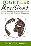 Together Resilient: Building Community in the Age of Climate Disruption (Communities Directory)