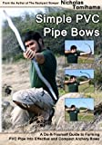 Simple PVC Pipe Bows: A Do-It-Yourself Guide to Forming PVC Pipe into Effective and Compact Archery Bows