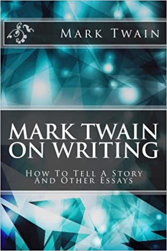 mark twain on writing how to tell a story and other essays mark  mark twain on writing how to tell a story and other essays mark twain 9781499731965 com books