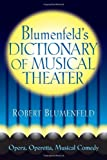 Blumenfeld's Dictionary of Musical Theater, Robert Blumenfeld, 0879103728
