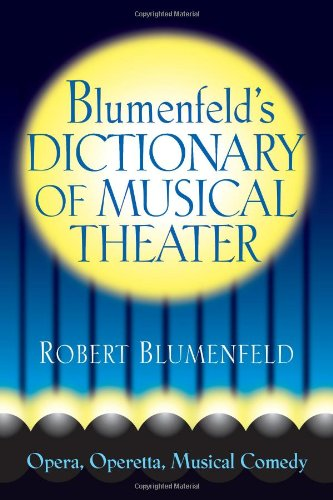 Blumenfeld's Dictionary of Musical Theater (Limelight)