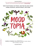 Moodtopia: Tame Your Moods, De-Stress, and Find Balance Using Herbal Remedies, Aromatherapy, and More