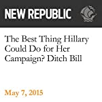 The Best Thing Hillary Could Do for Her Campaign? Ditch Bill | Rebecca Traister