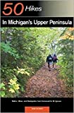 Explorer s Guide 50 Hikes in Michigan s Upper Peninsula: Walks, Hikes & Backpacks from Ironwood to St. Ignace (Explorer s 50 Hikes)