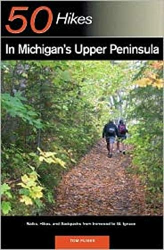 Explorer's Guide 50 Hikes in Michigan's Upper Peninsula: Walks, Hikes & Backpacks from Ironwood to St. Ignace (Explorer's 50 Hikes)