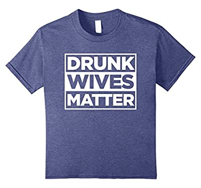 Original Drunk Wives Matter Funny Tshirt for Men Women & Kid