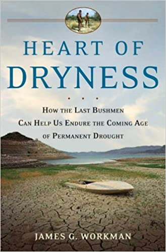 Heart Of Dryness: How The Last Bushmen Can Help Us Endure The Coming Age Of Permanent Drought Ebook Rar