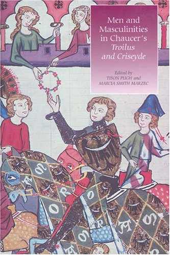 men and masculinities in chaucer s troilus and criseyde pugh tison marzec marcia smith