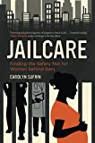 "Carolyn Sufrin, ""Jailcare: Finding the Safety Net for Women behind Bars"" (U. Cal Press, 2017)"