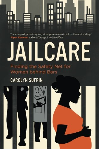 (Jailcare: Finding the Safety Net for Women behind Bars)