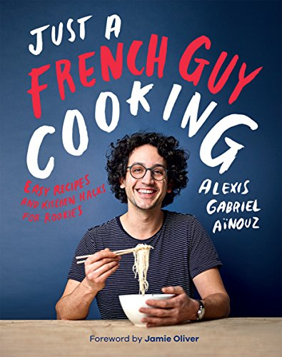 Just a French Guy Cooking: Easy Recipes and Kitchen Hacks for Rookies (Don Pepin Series)