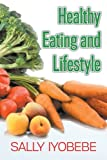 Healthy Eating and Lifestyle, Sally Iyobebe, 1466952768