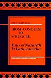 img - for From Conquest to Struggle: Jesus of Nazareth in Latin America (Carus Lectures; 1988) book / textbook / text book