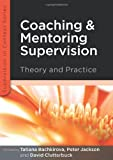 Coaching And Mentoring Supervision: Theory And Practice (Supervision in Context)