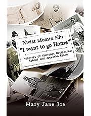 Xwist Memin Kin I Want to go Home: Memories of Kamloops Residential School and Joeyaska Ranch