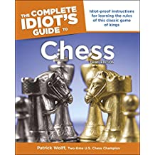 Idiot's Guides: Chess, 3rd Edition: Idiot-Proof Instructions for Learning the Rules of This Classic Game of Kings (Complete Idiot's Guide to)