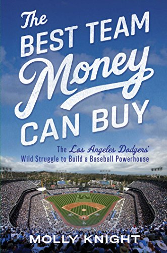 The Best Team Money Can Buy The Los Angeles Dodgers Wild Struggle to Build a Baseball Powerhouse