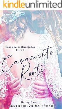 Casamento Roots (Casamentos Arranjados Livro 1)