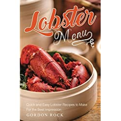 Lobster Menu: Quick and Easy Lobster Recipes to Make For the Best Impression