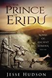 The Prince of Eridu: A Novel of Ancient Sumeria (Novels of Ancient Sumeria) (Volume 1)
