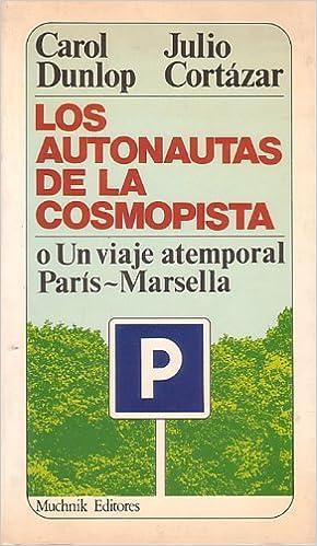 LOS AUTONAUTAS DE LA COSMOPISTA o Un viaje atemporal París-Marsella: Amazon.es: Julio y DUNLOP, Carol CORTAZAR: Libros