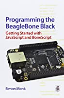 Programming the BeagleBone Black: Getting Started with JavaScript and BoneScript Front Cover