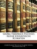 Georg Friedrich Puchta's Kleine Civilistische Schriften, Adolf August Friedrich Rudorff and Georg Friedrich Puchta, 114371766X