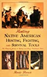 Making Native American Hunting, Fighting and Survival Tools, Monte Burch, 159228020X