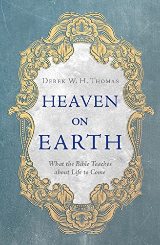Download Heaven on Earth: What the Bible Teaches about Life to Come ebook