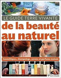 vignette de 'Le guide Terre vivante de la beauté au naturel (Cécile Baudet, Leanne et Sylvain Chevallier... [et al.])'