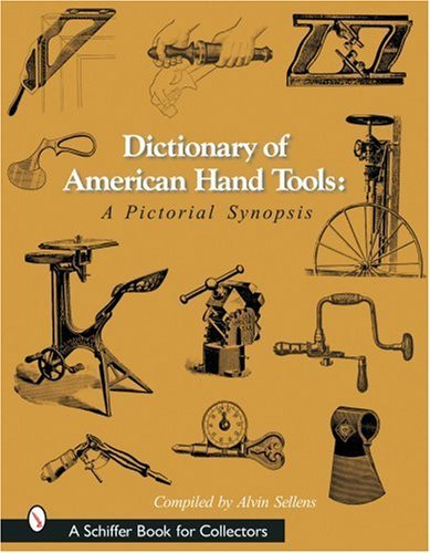 Dictionary of American Hand Tools: A Pictorial Synopsis (Schiffer Book for Collectors) (2007-07-01)