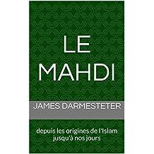 Le Mahdi: depuis les origines de l'Islam jusqu'à nos jours (French Edition)