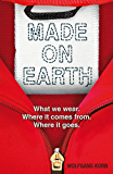 Made on Earth: What we wear. Where it comes from. Where it goes.