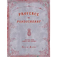 Provence to Pondicherry: Recipes from France and Faraway