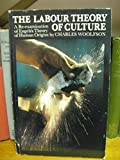 img - for The Labour Theory of Culture: A Re-Examination of Engel's Theory of Human Origins by Charles Woolfson (1982-12-03) book / textbook / text book