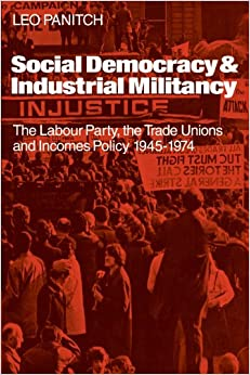 Social Democracy and Industrial Militiancy: The Labour Party, the Trade Unions and Incomes Policy, 1945-1947