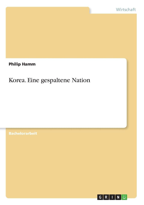 Korea. Eine gespaltene Nation Taschenbuch – 20. August 2018 Philip Hamm GRIN Verlag 3668767742 Volkswirtschaft