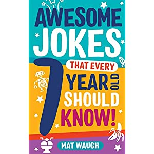 Awesome Jokes That Every 7 Year Old Should Know!: Hundreds of rib ticklers, tongue twisters and side splitters: 3