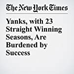 Yanks, with 23 Straight Winning Seasons, Are Burdened by Success | Tyler Kepner