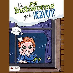 Do Inchworms Go to Heaven? Audiobook
